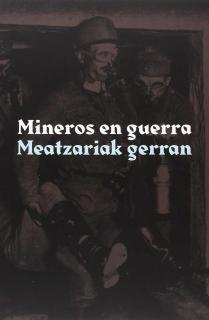 Mineros en guerra / Meatzariak gerran