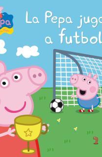 La Pepa juga a futbol (La Porqueta Pepa. Primeres lectures)