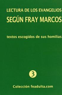 LECTURA DE LOS EVANGELIOS SEGÚN FRAY MARCOS : TEXTOS ESCOGIDOS DE SUS HOMILÍAS