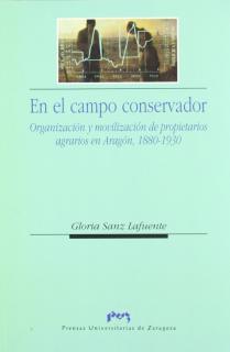 En el campo conservador  Organización y movilización de propietarios agrarios en Aragón 1880-1930