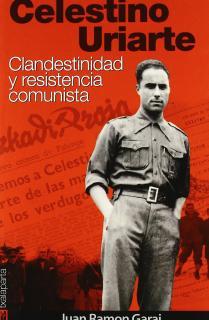 CELESTINO URIARTE : CLANDESTINIDAD Y RESISTENCIA COMUNISTA