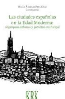 Las ciudades españolas en la Edad Moderna: oligarquías urbanas y gobierno municipal