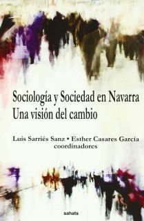SOCIOLOGÍA Y SOCIEDAD EN NAVARRA : UNA VISIÓN DEL CAMBIO
