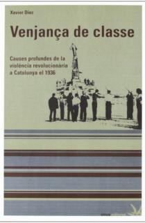 VENJANÇA DE CLASSE : CAUSES PROFUNDES DE LA VIOLÈNCIA REVOLUCIONARIA A CATALUNYA EL 1936