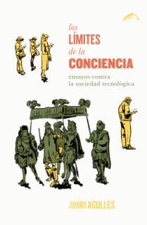 LOS LÍMITES DE LA CONCIENCIA : ENSAYOS CONTRA LA SOCIEDAD TECNOLÓGICA