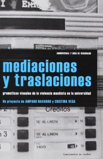 MEDIACIONES Y TRASLACIONES : GRAMÁTICAS VISUALES DE LA VIOLENCIA MACHISTA DESDE LA UNIVERSIDAD