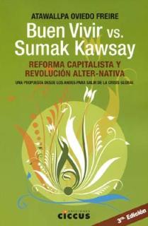 BUEN VIVIR VS. SUMAK KAWSAY. REFORMA CAPITALISTA Y REVOLUCIÓN ALTER-NATIVA