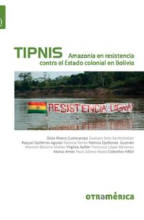 TIPNIS. AMAZONIA EN RESISTENCIA CONTRA EL ESTADO COLONIAL EN BOLIVIA