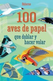 100 AVES DE PAPEL QUE DOBLAR Y HACER VOLAR