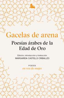 Gacelas de arena: Poesías árabes de la Edad de Oro