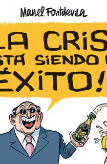 LA CRISIS ESTÁ SIENDO UN ÉXITO!