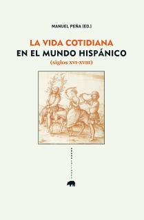 La vida cotidiana en el mundo hispánico (siglos XVI-XVIII)