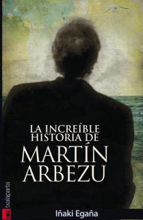 La increible historia de Martin Arbezu