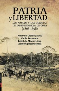 Patria y libertad. Los vascos y las Guerras de Independencia de Cuba