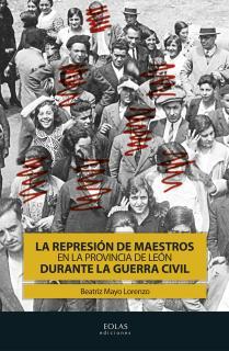 LA REPRESIÓN DE MAESTROS EN LA PROVINCIA DE LEÓN DURANTE LA GUERRA CIVIL