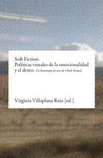 Soft Fiction. Políticas visuales de la emocionalidad y el deseo