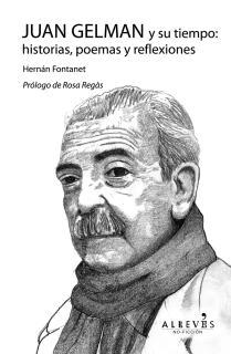 Juan Gelman y su tiempo: historias, poemas y reflexiones