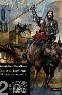 HISTORIA ILUSTRADA DE EUSKAL HERRIA 2. REINO DE NAVARRA, DEL SUEÑO A LA CONQUIST