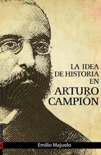 LA IDEA DE HISTORIA EN ARTURO CAMPIÓN