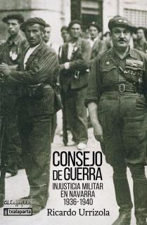 CONSEJO DE GUERRA: INJUSTICIA MILITAR EN NAVARRA 1936-1940