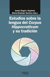 Estudios sobre la lengua del Corpus Hippocraticum y su tradición