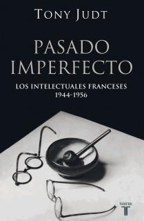 PASADO IMPERFECTO. LOS INTELECTUALES FRANCESES 1944-1956