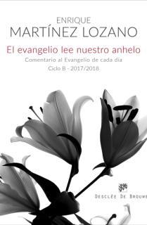 El evangelio lee nuestro anhelo. Comentario al evangelio de cada día  (Ciclo B-2017/2018)