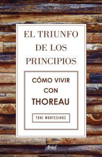El triunfo de los principios. Cómo vivir con Thoreau