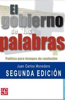 EL GOBIERNO DE LAS PALABRAS : POLÍTICA PARA TIEMPOS DE CONFUSIÓN