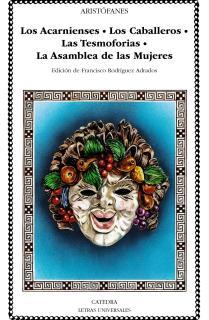 Los Acarnienses; Los Caballeros; Las Tesmoforias; La Asamblea de Mujeres