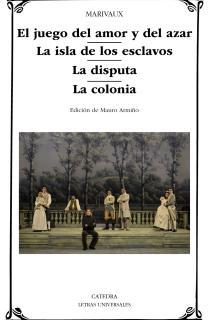 El juego del amor y del azar; La isla de los esclavos; La disputa; La colonia