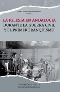 La Iglesia en Andalucía durante la Guerra Civil y el primer franquismo