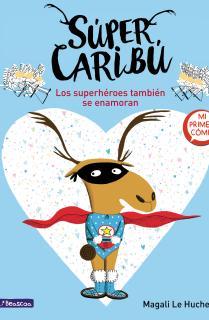 Súper Caribú. Los superhéroes también se enamoran