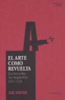 EL ARTE COMO REVUELTA : ESCRITOS SOBRE LAS VANGUARDIAS (1912-1933)