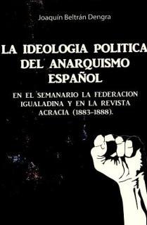 La Ideología del anarquismo política del anarquismo español a través del semanario la federación Igualadina y de la revista...