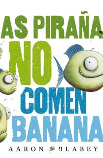 Las pirañas no comen bananas