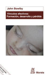 Vínculos afectivos: formación, desarrollo y pérdida (edición renovada)