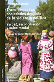 TRANSFORMAR LAS SOCIEDADES DESPUÉS DE LA VIOLENCIA POLÍTICA : VERDAD, RECONCILIACIÓN Y SALUD MENTAL