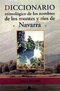Diccionario etimológico de los nombres de los montes y ríos de Navarra