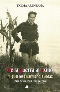 De la guerra al exilio. Miguel Jos_ Garmendia Aldaz (Oroz-Betelu 1909 - M_xico 1986)