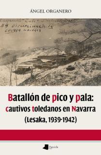 Batallãn de pico y pala: cautivos toledanos en Navarra (Lesaka 1939-1942)