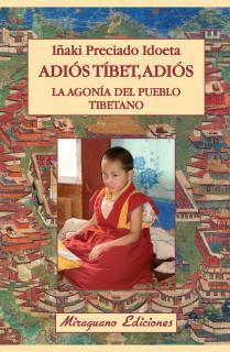Adiós Tíbet, adiós. La agonía del pueblo tibetano