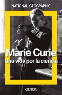 Marie Curie. Una vida por la ciencia