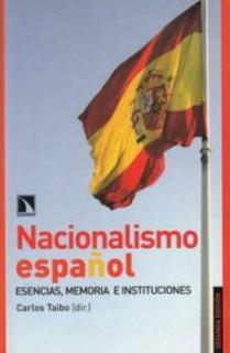 NACIONALISMO ESPAÑOL : ESENCIAS, MEMORIAS E INSTITUCIONES