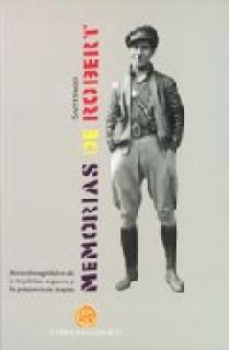 MEMORIAS DE SANTIAGO ROBERT : RECUERDOS AGRIDULCES DE LA REPÚBLICA, LA GUERRA Y LA POSTGUERRA DE ARAGÓN