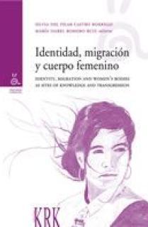 """IDENTIDAD, MIGRACIÓN Y CUERPO FEMENINO = IDENTITY, MIGRATION AND WOMEN""""S BODIES AS SITES OF KNOWLEDG"""