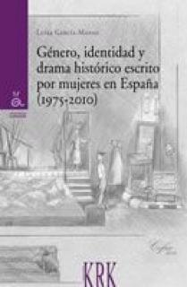 GÉNERO, IDENTIDAD Y DRAMA HISTÓRICO ESCRITO POR MUJERES EN ESPAÑA (1975-2010)