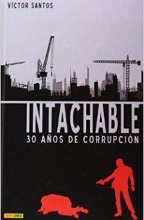 INTACHABLE: 30 AÑOS DE CORRUPCIÓN