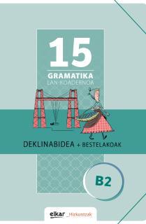 Gramatika Lan-Koadernoa 15 (B2). Deklinabidea + Bestelakoak
