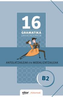 Gramatika Lan-Koadernoa 16 (B2). Antolatzaileak eta modalizatzaileak
